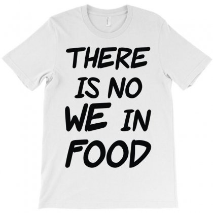 There Is No We In Food T-shirt Designed By Mdk Art