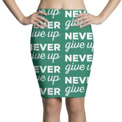 Never Give Up Motivation Quotes Pencil Skirts | Artistshot