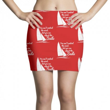You Can't Control Wind But Adjust The Sails Mini Skirts Designed By Gematees