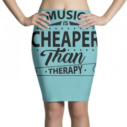 Music Is Cheaper Than Therapy Pencil Skirts | Artistshot