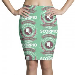 I Never Said I Was Perfect I Am A Scorpio Pencil Skirts   Artistshot