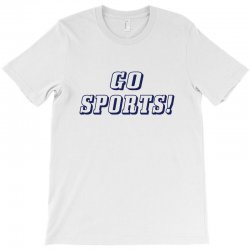 go sports! T-Shirt | Artistshot