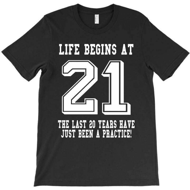 21st Birthday Life Begins At 21 White T-shirt | Artistshot