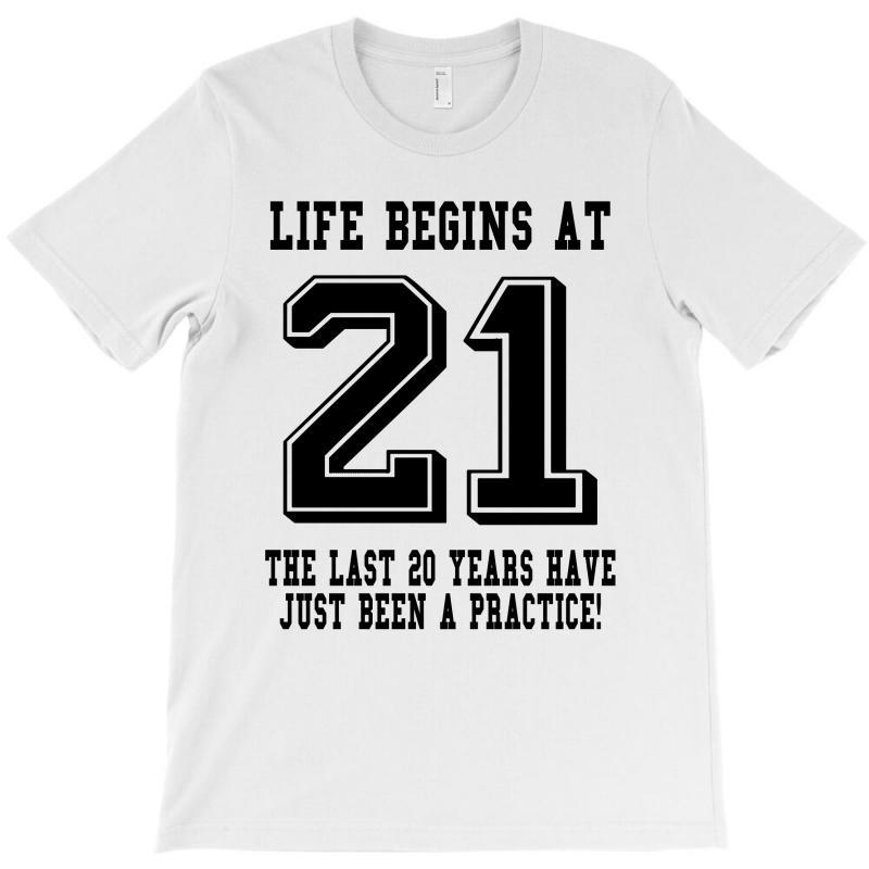 21st Birthday Life Begins At 21 T Shirt