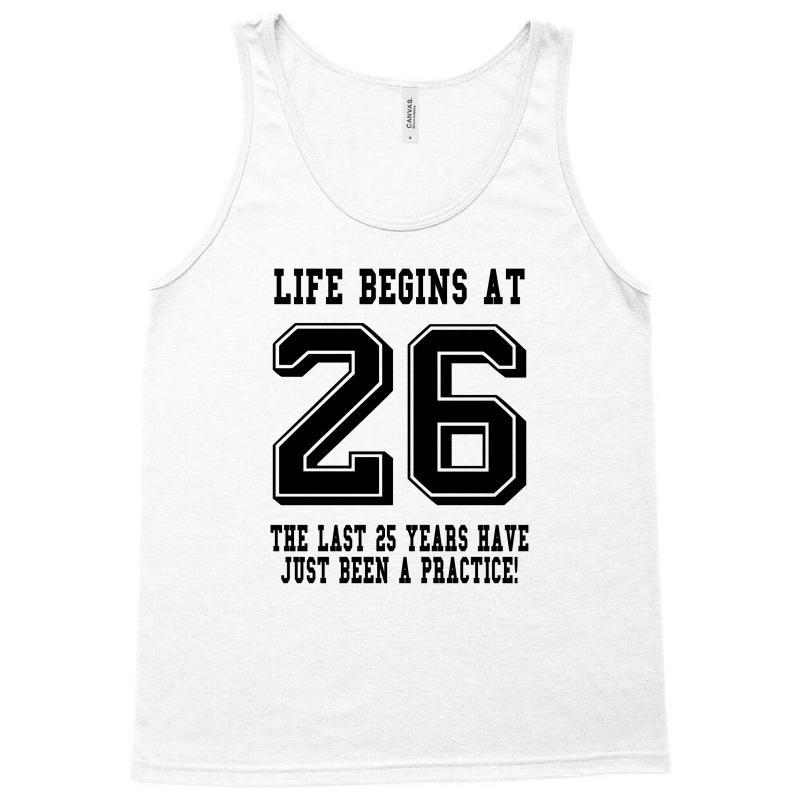082a585d22b Custom 26th Birthday Life Begins At 26 Tank Top By Killakam - Artistshot