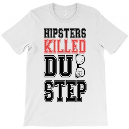 Hipsters Killed Dubstep T-shirt Designed By Wisnuta1979
