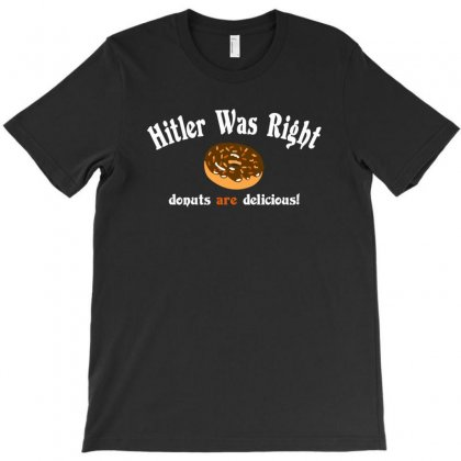 Hitler Was Right Donuts Are Delicious T-shirt Designed By Wisnuta1979