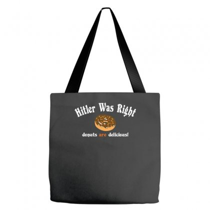 Hitler Was Right Donuts Are Delicious Tote Bags Designed By Wisnuta1979
