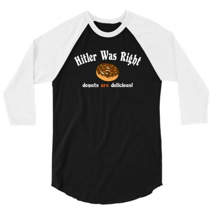 Hitler Was Right Donuts Are Delicious 3/4 Sleeve Shirt Designed By Wisnuta1979