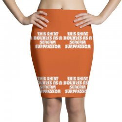 this shirt also doubles as a scream suppressor Pencil Skirts | Artistshot