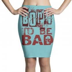 funny mens t shirt born to be bad Pencil Skirts   Artistshot
