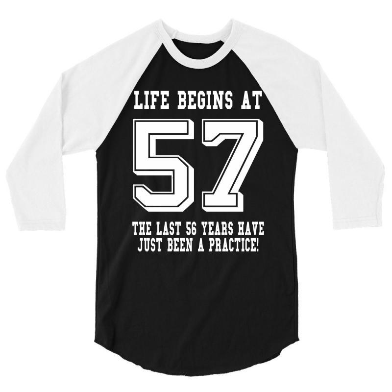 f2d7a4e3cf3 Custom 57th Birthday Life Begins At 57 White 3 4 Sleeve Shirt By Killakam -  Artistshot