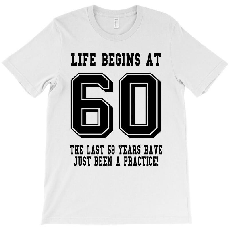 e6fc904348c Custom 60th Birthday Life Begins At 60 T-shirt By Killakam - Artistshot