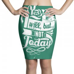 yes will but not today Pencil Skirts | Artistshot