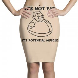 it's not fat, it's potential muscle Pencil Skirts | Artistshot