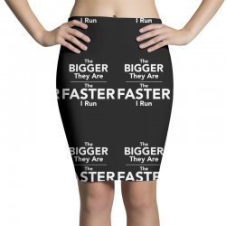 the bigger they are the faster Pencil Skirts | Artistshot