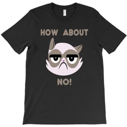 How About Grumpy Cat T-shirt Designed By Wisnuta1979