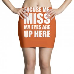 excuse me my eyes are up here Mini Skirts | Artistshot