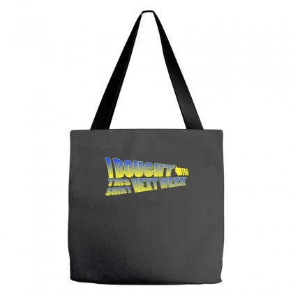 I Bought This Shirt Next Week Tote Bags Designed By Wisnuta1979