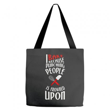 I Bake Because Punching People Is Frowned Upon Tote Bags Designed By Wisnuta1979