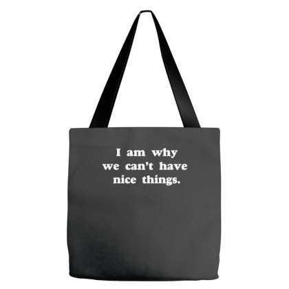 I Am Why We Can't Have Nice Things Tote Bags Designed By Wisnuta1979