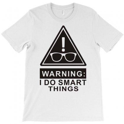I Do Smart Things T-shirt Designed By Wisnuta1979
