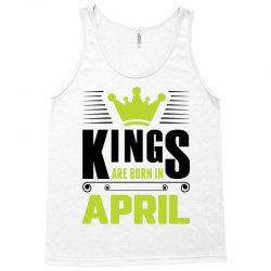 Kings Are Born In April Tank Top | Artistshot