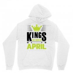 Kings Are Born In April Unisex Hoodie | Artistshot