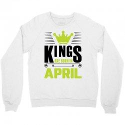 Kings Are Born In April Crewneck Sweatshirt | Artistshot