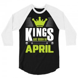 Kings Are Born In April 3/4 Sleeve Shirt | Artistshot