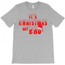 It's Christmas Day Bro T-Shirt | Artistshot