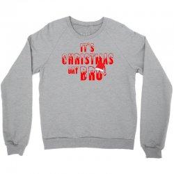 It's Christmas Day Bro Crewneck Sweatshirt | Artistshot