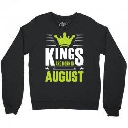 Kings Are Born In August Crewneck Sweatshirt   Artistshot