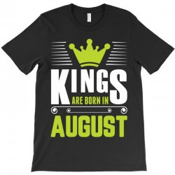 Kings Are Born In August T-Shirt   Artistshot