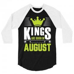 Kings Are Born In August 3/4 Sleeve Shirt   Artistshot
