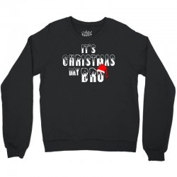 It's Christmas Day Bro Crewneck Sweatshirt | Artistshot