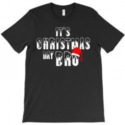 It's Christmas Day Bro T-Shirt | Artistshot