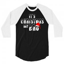 It's Christmas Day Bro 3/4 Sleeve Shirt | Artistshot