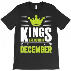 Kings Are Born In December T-Shirt | Artistshot