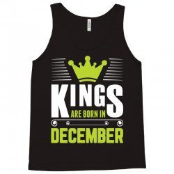Kings Are Born In December Tank Top | Artistshot