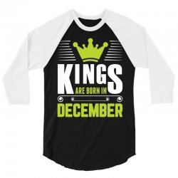 Kings Are Born In December 3/4 Sleeve Shirt | Artistshot