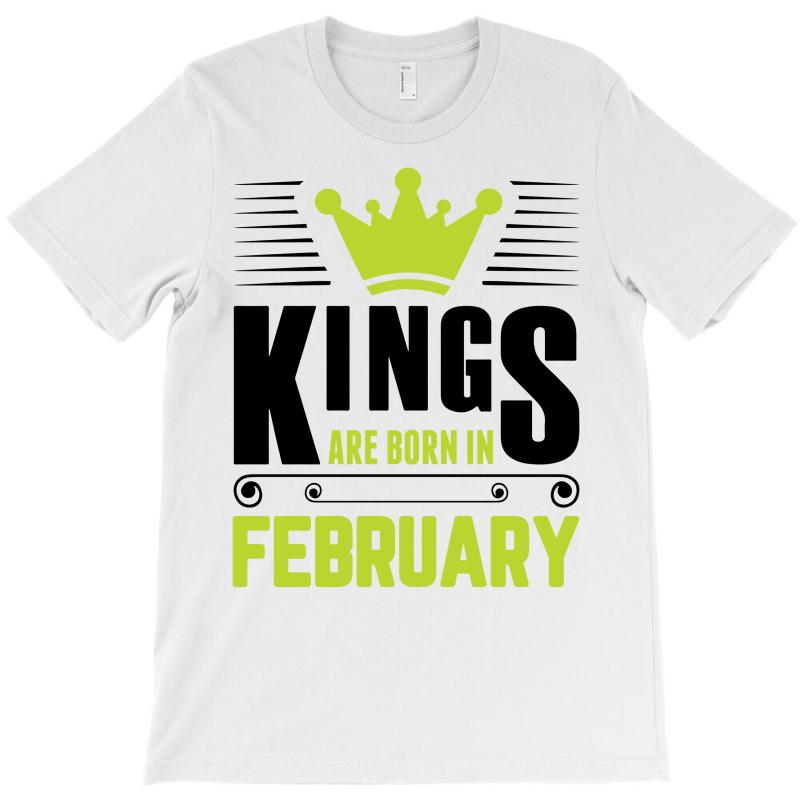 Kings Are Born In February T-shirt | Artistshot
