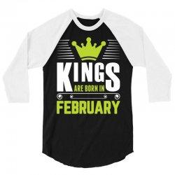 Kings Are Born In February 3/4 Sleeve Shirt | Artistshot
