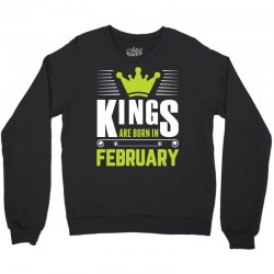 Kings Are Born In February Crewneck Sweatshirt | Artistshot
