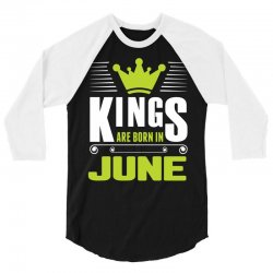 Kings Are Born In June 3/4 Sleeve Shirt | Artistshot