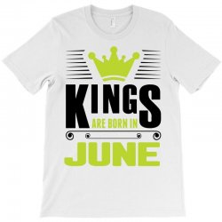 Kings Are Born In June T-Shirt | Artistshot