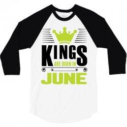 Kings Are Born In June 3/4 Sleeve Shirt | Artistshot
