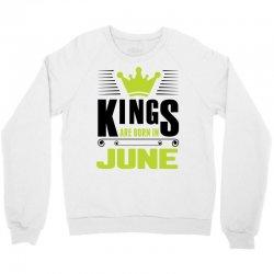 Kings Are Born In June Crewneck Sweatshirt | Artistshot