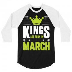 Kings Are Born In March 3/4 Sleeve Shirt | Artistshot