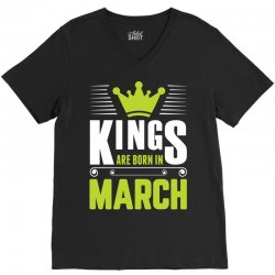 Kings Are Born In March V-Neck Tee | Artistshot